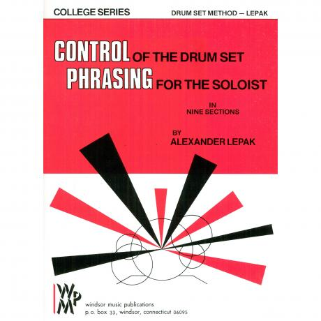 Control of the Drum Set, Phrasing for the Soloist by Alexander Lepak
